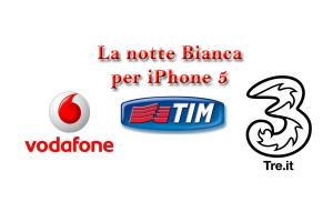 iPhone 5: H3G, Vodafone, Tim e Marcopolo Expert sono pronti per la notte bianca! 1